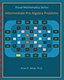 Visual Mathematics Series: Intermediate Pre-Algebra Problems, Kiran Desai, 1463519281