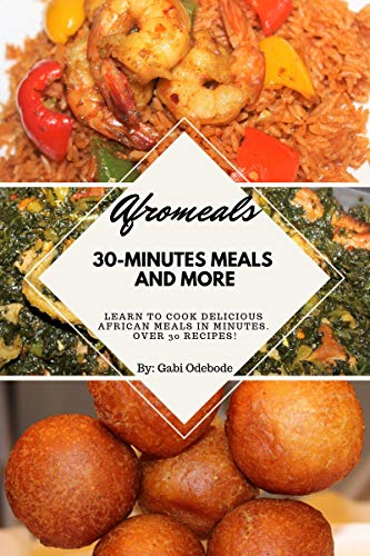 Afromeals 30 Minutes Meal ed.1 by Gabi Odebode