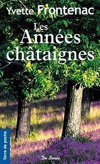 Les années châtaignes : [roman], Frontenac, Yvette