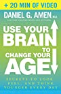 Use Your Brain to Change Your Age (Enhanced Edition): Secrets to Look, Feel, and Think Younger Every Day