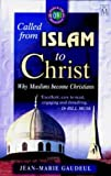 Called from Islam to Christ: Why Muslims Become Christians