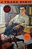J. Frank Dobie: A Liberated Mind (Charles N. Prothro Texana Series)