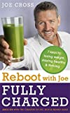 img - for Reboot with Joe: Fully Charged - 7 Keys to Losing Weight, Staying Healthy and Thriving: Juice on with the Creator of Fat, Sick & Nearly Dead book / textbook / text book