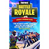 Fortnite Battle Royale: The Ultimate Game Guide to Master the Game and Become the Champion of Battle Royale (Tips and Strategies and Royale Hacks Book 1)