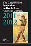 The Cooperstown Symposium on Baseball and American Culture, 2011-2012, William M. Simons, 0786472952