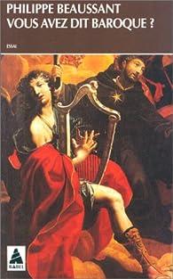 Vous avez dit baroque?: Musique du passé, pratiques d'aujourd'hui par Philippe Beaussant
