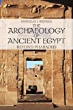 The Archaeology of Ancient Egypt : Beyond Pharaohs, Brewer, Douglas J., 052170734X