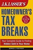 J. K. Lasser's Homeowner's Tax Breaks, Gerald J. Robinson, 0471444332