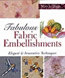 img - for Fabulous Fabric Embellishments: Elegant & Innovative Techniques book / textbook / text book
