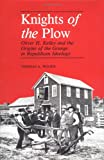 Knights of the Plow : Oliver H. Kelley and the Origins of the Grange in Republican Ideology, Woods, Thomas A., 0813802393