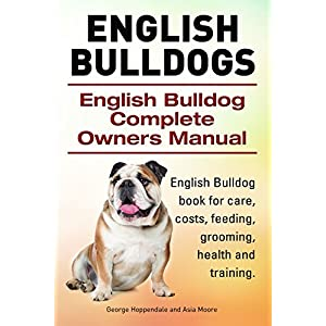 English Bulldogs. English Bulldog book for care, costs, feeding, grooming, health and training. English Bulldog Complete Owners Manual. 3