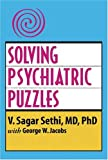 Solving Psychiatric Puzzles, V. Sagar Sethi and George W. Jacobs, 1418466956