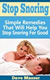 Stop Snoring: Simple Remedies That Will Help You Stop Snoring For Good (Snoring, Sleep Apnea)