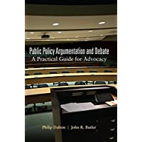 Public Policy Argumentation and Debate: A Practical Guide for Advocacy