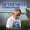 Retirement: A Memoir and Guide - Second Edition Audiobook by Boyd Lemon Narrated by Don Hoeksema