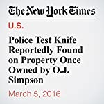Police Test Knife Reportedly Found on Property Once Owned by O.J. Simpson | Ian Lovett,Katie Rogers