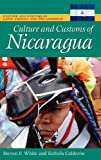 Culture and Customs of Nicaragua, Steven F. White and Esthela Calderon, 0313339945