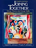 Joining Together : Group Theory and Group Skills, Johnson, David and Johnson, Frank P., 0135118581
