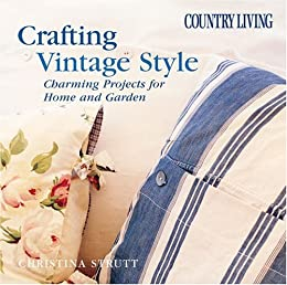 Country Living Crafting Vintage Style: Charming Projects for Home & Garden