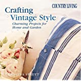 Country Living Crafting Vintage Style: Charming Projects for the Home and Garden