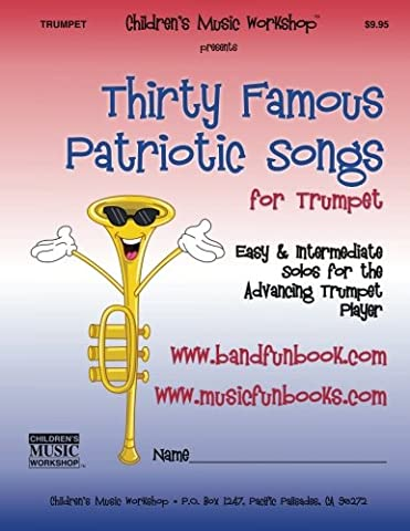 Thirty Famous Patriotic Songs for Trumpet: Easy and Intermediate Solos for the Advancing Trumpet (Mr Trumpet)
