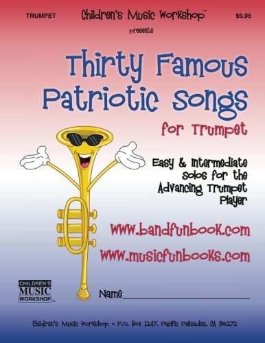 Thirty Famous Patriotic Songs for Trumpet: Easy and Intermediate Solos for the Advancing Trumpet Player