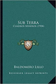 Book Sub Terra: Cuadros Mineros (1904) (Kessinger Legacy Reprints)