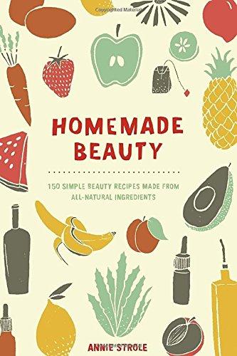 Homemade Beauty: 150 Simple Beauty Recip