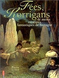 Fées, Korrigans et autres créatures fantastiques de bretagne par Philippe Le Stum
