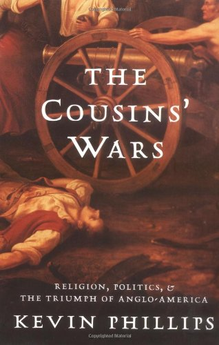 The Cousins' Wars: Religion, Politics, Civil Warfare, And The Triumph Of Anglo-America