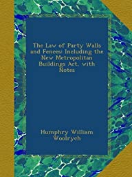 The Law of Party Walls and Fences: Including the New Metropolitan Buildings Act, with Notes