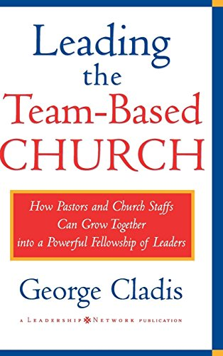 Leading the Team-Based Church: How Pastors and Church Staffs Can Grow Together into a Powerful Fellowship of Leaders A L