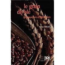 Le grain de blé: Composition et utilisation (Mieux comprendre) (French Edition)