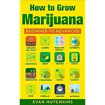 How to Grow Marijuana: Beginners to Advanced -Growing Medicinal Cannabis Indoors for Medicinal Use