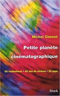 Petite planète cinématographique : 50 réalisateurs, 40 ans de cinéma, 30 pays par Michel Ciment