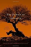 The Family of Abraham: Jewish, Christian, and Muslim Interpretations