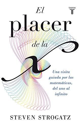Descargar Libro El Placer De La X: Una Visita Guiada Por Las Matemáticas, Del Uno Al Infinito Steven Strogatz