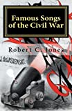 Famous Songs of the Civil War, Robert Jones, 1460976584