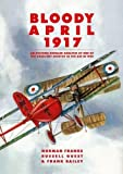 Bloody April 1917: An Exciting Detailed Analysis of One of the Deadliest Months in WWI