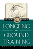 The USPC Guide to Longeing and Ground Training, Susan E. Harris, 0876056400