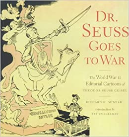 Dr Seuss Goes To War The World War Ii Editorial Cartoons Of Theodor Seuss Geisel 9781859847817 Amazon Com Books