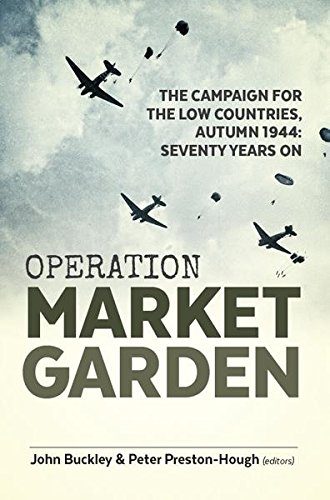 Operation Market Garden: The Campaign for the Low Countries, Autumn 1944: Seventy Years On (Wolverhampton Military Studies Book 20) (English Edition) por [Buckley, John, Preston-Hough, Peter]