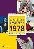Nous, les enfants de 1978 : De la naissance à l'âge adulte