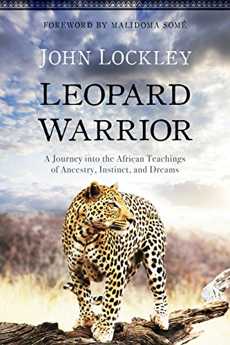 Leopard Warrior: A Journey into the African Teachings of Ancestry, Instinct, and Dreams (Medicinal Plants Of South Africa)