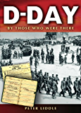 D-Day: By Those Who Were There