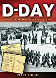D-Day: By Those Who Were Th