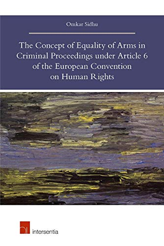 The Concept of Equality of Arms in Criminal Proceedings under Article 6 of the European Convention on Human Rights (European Convention On Human Rights Article 6)