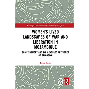 Women's Lived Landscapes of War and Liberation in Mozambique: Bodily Memory and the Gendered Aesthetics of Belonging…