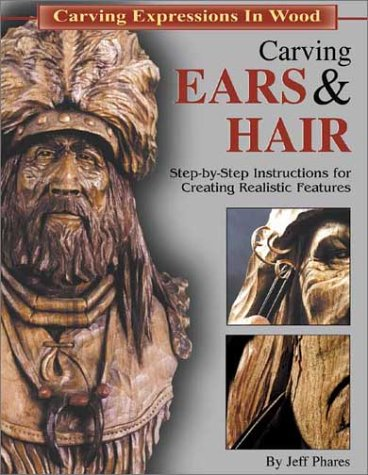 Carving Ears & Hair: Step-By-Step Instructions for Creating Realistic Features (Carving Expressions in Wood) by Fox Chapel Publishing