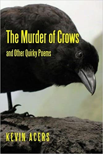 The Murder Of Crows And Other Quirky Poems Kevin Acers 9781540568618 Amazon Com Books